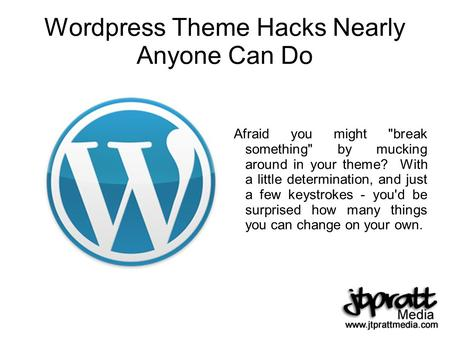 Wordpress Theme Hacks Nearly Anyone Can Do Afraid you might break something by mucking around in your theme? With a little determination, and just a.