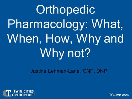 Orthopedic Pharmacology: What, When, How, Why and Why not?