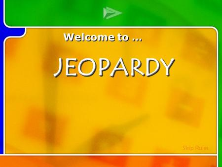 Multi- Q Introd uction Welcome to … Skip RulesJEOPARDYJEOPARDY.