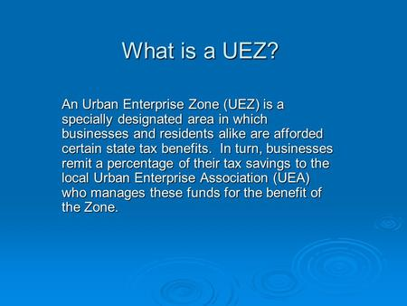 What is a UEZ? An Urban Enterprise Zone (UEZ) is a specially designated area in which businesses and residents alike are afforded certain state tax benefits.