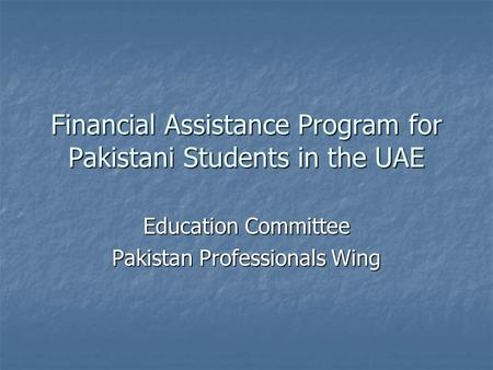 Financial Assistance Program for Pakistani Students in the UAE Education Committee Pakistan Professionals Wing.
