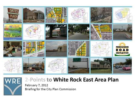 2-Points to White Rock East Area Plan February 7, 2012 Briefing for the City Plan Commission.