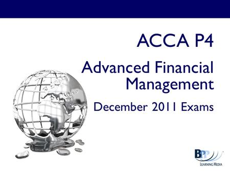 ACCA P4 Advanced Financial <strong>Management</strong> December 2011 Exams.