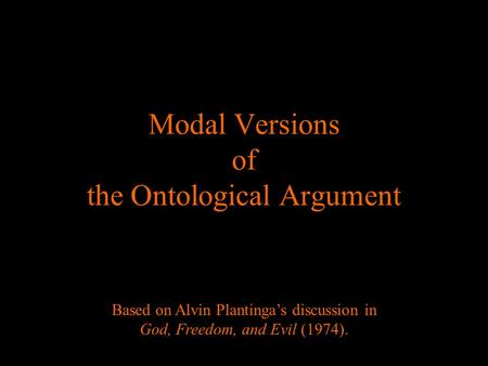 Modal Versions of the Ontological Argument Based on Alvin Plantingas discussion in God, Freedom, and Evil (1974).