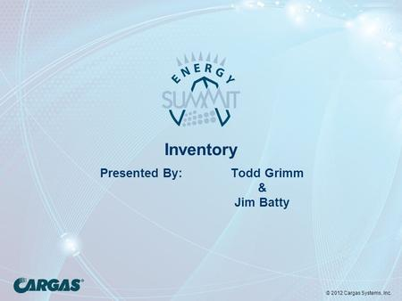 © 2012 Cargas Systems, Inc. Inventory Presented By: Todd Grimm & Jim Batty.