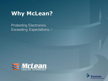 Protecting Electronics. Exceeding Expectations. TM PP-00090 B Why McLean? Protecting Electronics. Exceeding Expectations. TM.