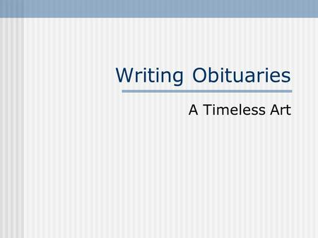 Writing Obituaries A Timeless Art. Is the obituary page the best read page in the newspaper?