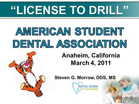 LICENSE TO DRILL Anaheim, California March 4, 2011 Steven G. Morrow, DDS, MS.
