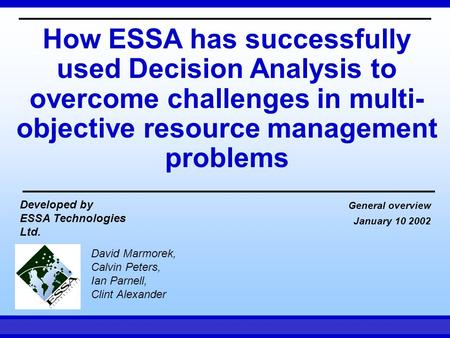 How ESSA has successfully used Decision Analysis to overcome challenges in multi-objective resource management problems Developed by ESSA Technologies.