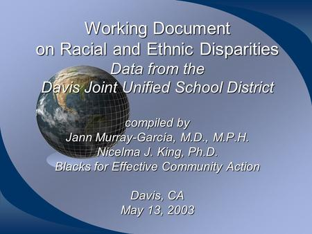 Working Document on Racial and Ethnic Disparities Data from the Davis Joint Unified School District compiled by Jann Murray-García, M.D., M.P.H. Nicelma.