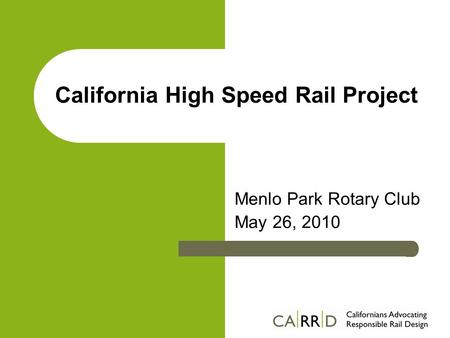 California High Speed Rail Project Menlo Park Rotary Club May 26, 2010.