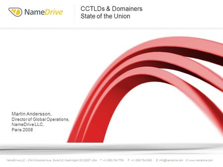 CCTLDs & Domainers State of the Union Ed Russell, President, NameDrive LLC NameDrive LLC - 2141 Wisconsin Ave., Suite C-2, Washington, DC 20007, USA T: