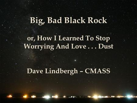Big, Bad Black Rock or, How I Learned To Stop Worrying And Love... Dust Dave Lindbergh – CMASS.