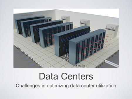 Challenges in optimizing data center utilization