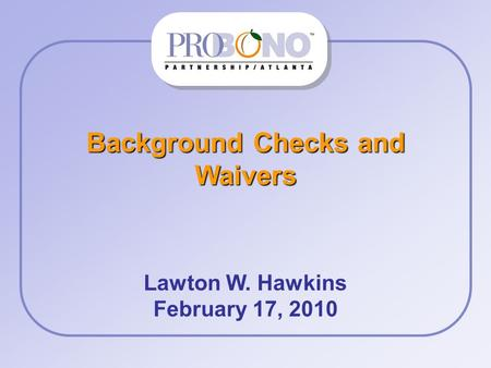 Background Checks and Waivers Lawton W. Hawkins February 17, 2010.