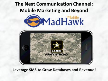 The Next Communication Channel: Mobile Marketing and Beyond Leverage SMS to Grow Databases and Revenue!