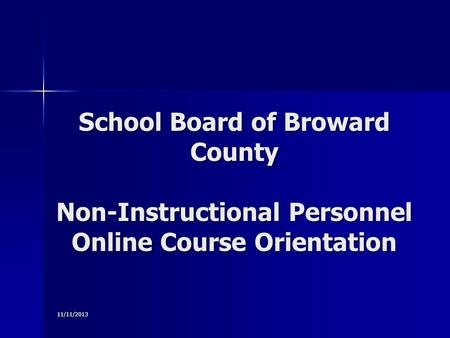 11/11/2013 School Board of Broward County Non-Instructional Personnel Online Course Orientation.