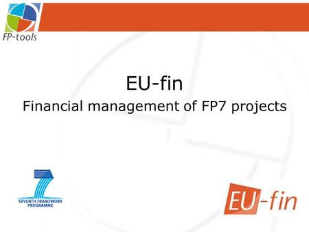 EU-fin Financial management of FP7 projects. Webbased tool for financial administration Partners enter planned and actual budgets Via personal beneficiary.