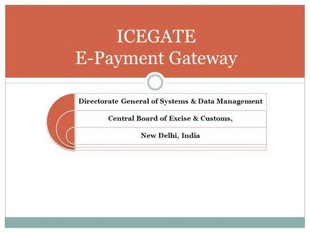 Directorate General of Systems & Data Management Central Board of Excise & Customs, New Delhi, India ICEGATE E-Payment Gateway.