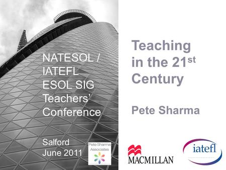 Teaching in the 21 st Century Pete Sharma NATESOL / IATEFL ESOL SIG Teachers Conference Salford June 2011.