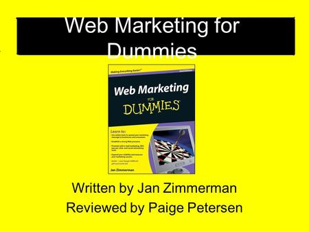 Web Marketing for Dummies Written by Jan Zimmerman Reviewed by Paige Petersen.