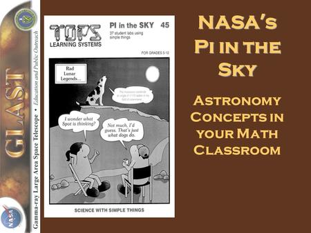 NASA s Pi in the Sky Astronomy Concepts in your Math Classroom.