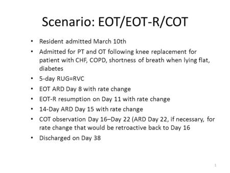 Scenario: EOT/EOT-R/COT Resident admitted March 10th Admitted for PT and OT following knee replacement for patient with CHF, COPD, shortness of breath.