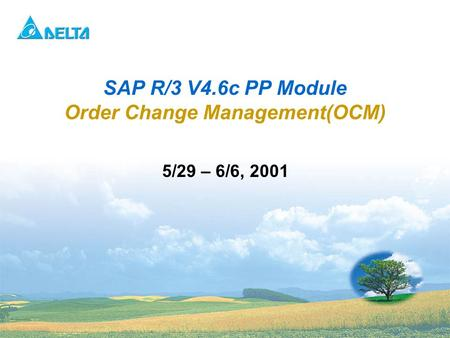 Delta Confidential 1 5/29 – 6/6, 2001 SAP R/3 V4.6c PP Module Order Change Management(OCM)