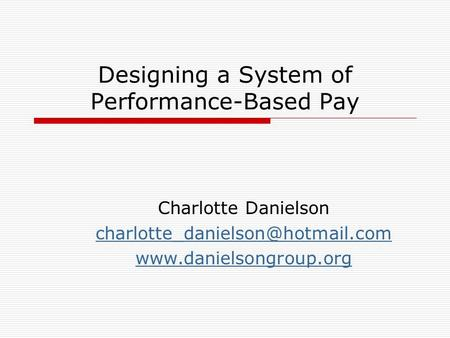 Designing a System of Performance-Based Pay Charlotte Danielson