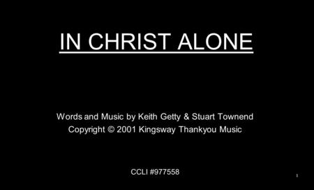 IN CHRIST ALONE Words and Music by Keith Getty & Stuart Townend