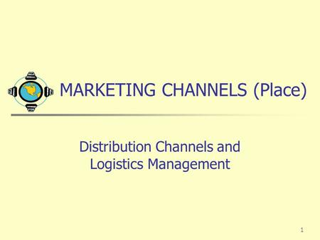 MARKETING CHANNELS (Place)