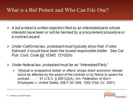 Pillsbury Winthrop Shaw Pittman LLP The Basics of Bid Protests on Federal and California State Procurements Christopher R. Rodriguez.