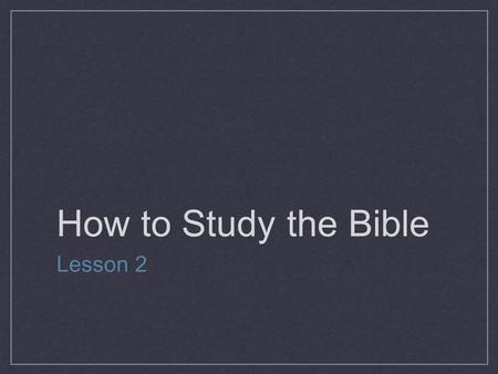 How to Study the Bible Lesson 2.