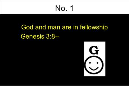 No. 1 God and man are in fellowship Genesis 3:8--.