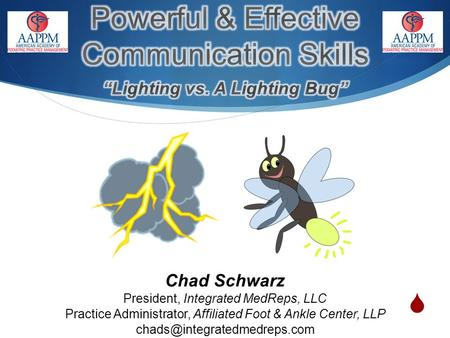 Chad Schwarz President, Integrated MedReps, LLC Practice Administrator, Affiliated Foot & Ankle Center, LLP