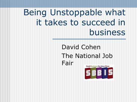 Being Unstoppable what it takes to succeed in business David Cohen The National Job Fair.