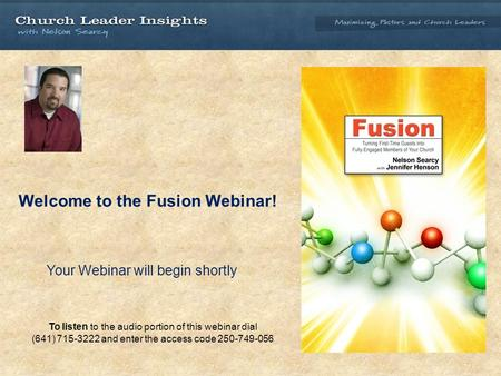 Welcome to the Fusion Webinar! Your Webinar will begin shortly To listen to the audio portion of this webinar dial (641) 715-3222 and enter the access.
