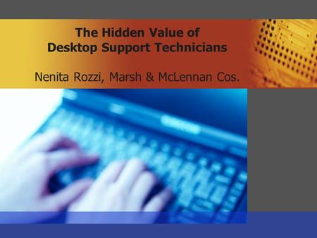 The Hidden Value of Desktop Support Technicians Nenita Rozzi, Marsh & McLennan Cos.