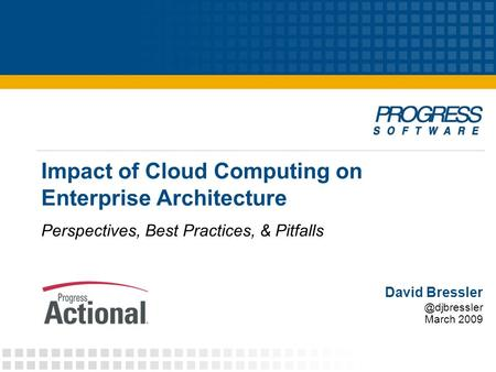 Impact of Cloud Computing on Enterprise Architecture Perspectives, Best Practices, & Pitfalls David March 2009.