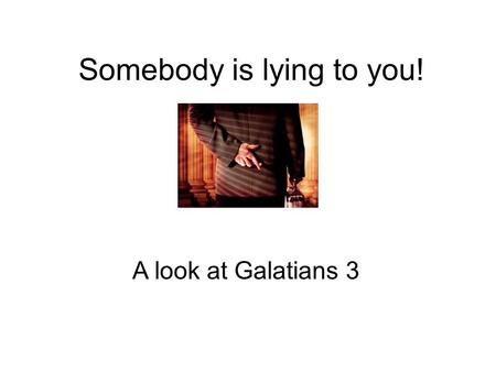 Somebody is lying to you! A look at Galatians 3. What does an unbeliever, believe? You have to live by a list of rules to be a Christian. You have to.
