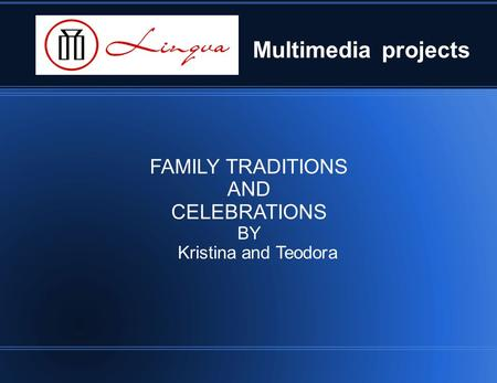 Multimedia projects FAMILY TRADITIONS AND CELEBRATIONS BY Kristina and Teodora.