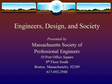 Engineers, Design, and Society Presented by Massachusetts Society of Professional Engineers 10 Post Office Square 8 th Floor South Boston, Massachusetts,
