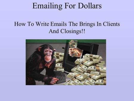ing For Dollars  How To Write  s The Brings In Clients And Closings!!
