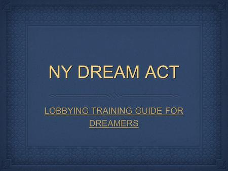 NY DREAM ACT LOBBYING TRAINING GUIDE FOR DREAMERS.