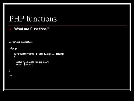 PHP functions What are Functions? A function structure: