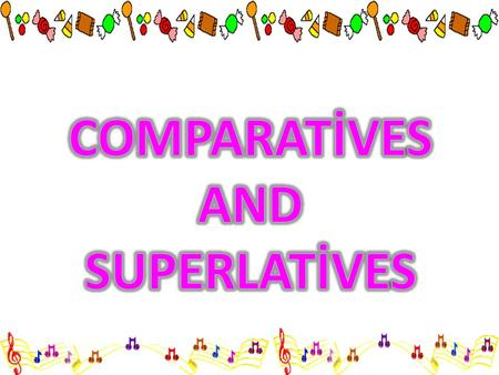 COMPARATİVES AND SUPERLATİVES.
