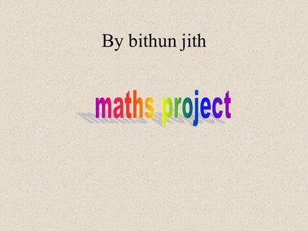 By bithun jith maths project.