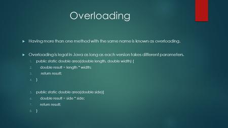 Overloading Having more than one method with the same name is known as overloading. Overloading is legal in Java as long as each version takes different.