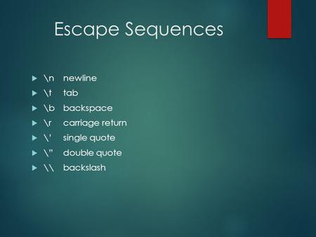 Escape Sequences \n newline \t tab \b backspace \r carriage return