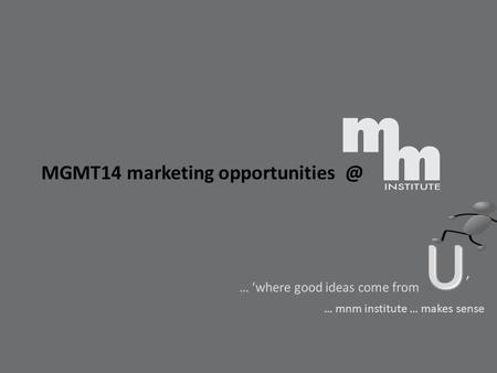 U' MGMT14 <strong>marketing</strong> … 'where good ideas come from